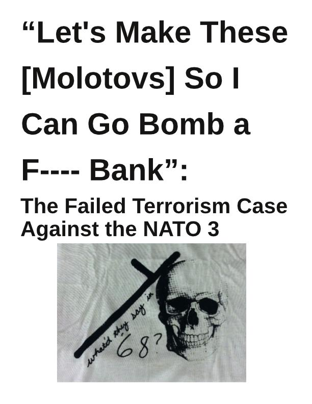 """Let's Make These [Molotovs] So I Can Go Bomb a F—- Bank"": The Failed Terrorism Case Against the NATO 3"